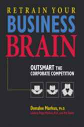 Retrain Your Business Brain by Donalee Markus