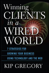 Winning Clients in a Wired World by Kip Gregory