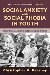 Social Anxiety and Social Phobia in Youth by Christopher Kearney