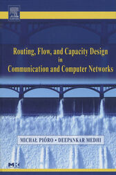 Routing, Flow, and Capacity Design in Communication and Computer Networks by Michal Pioro