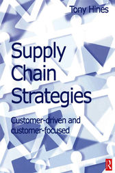 Supply Chain Strategies: Customer Driven and Customer Focused by Tony Hines