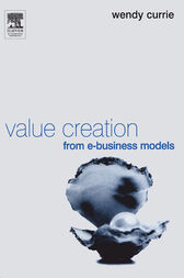 Value Creation from E-Business Models by Wendy Currie