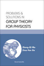 Problems And Solutions In Group Theory For Physicists by Zhong-Qi Ma