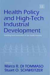 Health Policy and High-Tech Industrial Development: Learning from Innovation in the Health Industry by M.R. di Tommaso