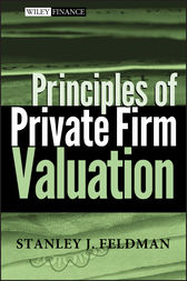 Principles of Private Firm Valuation by Stanley J. Feldman