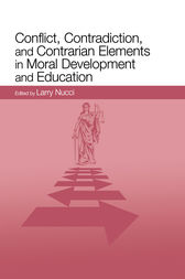 Conflict, Contradiction, and Contrarian Elements in Moral Development and Education by Larry Nucci