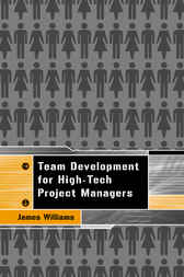 Team Development for High Tech Project Managers by James Williams
