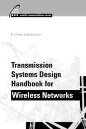 Transmission Systems Design Handbook for Wireless Networks by Harvey Lehpamer
