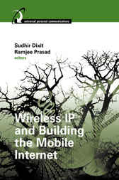 Wireless IP and Building the Mobile Internet by Sudhir Dixit