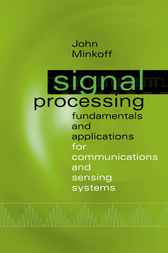 Signal Processing Fundamentals and Applications for Communications and Sensing Systems by John Minkoff