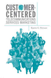Customer-Centered Telecommunications Services Marketing by Karen Strouse