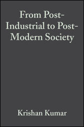 From Post-Industrial to Post-Modern Society by Krishan Kumar