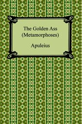 The Golden Ass: Or Metamorphoses (Adlington's Translation, 1566) by Lucius Apuleius