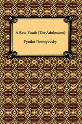 The Adolescent, or A Raw Youth by Fyodor Dostoyevsky