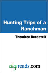 Hunting Trips of a Ranchman by Theodore Roosevelt