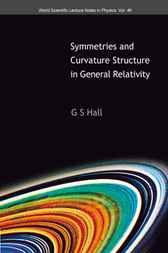 Symmetries And Curvature Structure In General Relativity by G S Hall