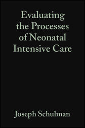Evaluating the Processes of Neonatal Intensive Care by Joseph Schulman