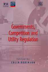 Governments, Competition and Utility Regulation by Colin Robinson