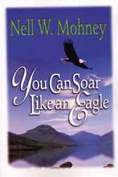 You Can Soar Like an Eagle by Nell W. Mohney