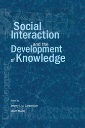 Social Interaction and the Development of Knowledge by Jeremy I.M. Carpendale