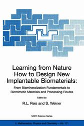 Learning from Nature How to Design New Implantable Biomaterials: From Biomineralization Fundamentals to Biomimetic Materials and Processing Routes by Rui L. Reis