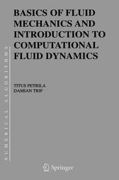 Basics of Fluid Mechanics and Introduction to Computational Fluid Dynamics by Titus Petrila