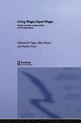Living Wages, Equal Wages: Gender and Labour Market Policies in the United States by Deborah M. Figart