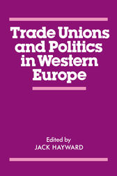 Trade Unions and Politics in Western Europe by J. E. S. Hayward
