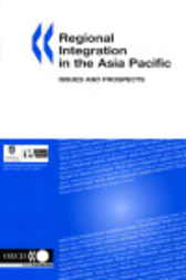 Regional Integration in the Asia Pacific by Organisation for Economic Co-operation and Development