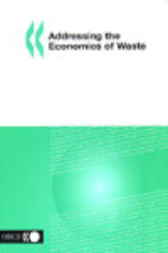 Addressing the Economics of Waste by Organisation for Economic Co-operation and Development