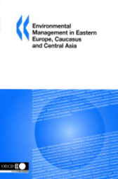 Environmental Management in Eastern Europe, Caucasus and Central Asia by Organisation for Economic Co-operation and Development