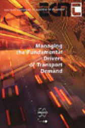 Managing the Fundamental Drivers of Transport Demand by Organisation for Economic Co-operation and Development