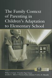 The Family Context of Parenting in Children's Adaptation to Elementary School by Philip A. Cowan