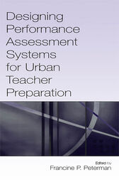 Designing Performance Assessment Systems for Urban Teacher Preparation by Francine P. Peterman