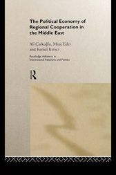 The Political Economy of Regional Cooperation in the Middle East by Ali Carkoglu
