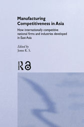 Manufacturing Competitiveness in Asia by Jomo K. S.