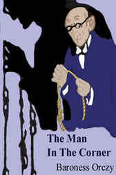 The Man In The Corner by Baroness Orczy
