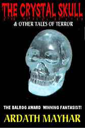 The Crystal Skull & Other Tales Of The Terrifying And The Twisted by Ardath Mayhar