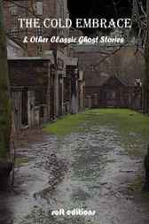 The Cold Embrace and Other Classic Ghost Stories by Bram Stoker