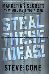 Steal These Ideas! by Steve Cone