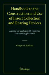 Handbook to the Construction and Use of Insect Collection and Rearing Devices by Gregory S. Paulson