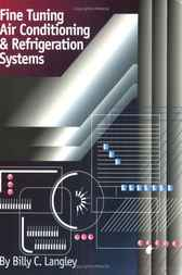 Fine Tuning Air Conditioning And Refrigeration Systems by Billy C. Langley
