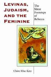Levinas, Judaism, and the Feminine by Claire Elise Katz