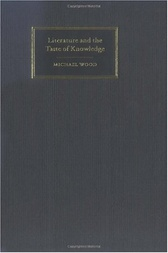 Literature and the Taste of Knowledge by Michael Wood