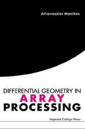 Differential Geometry In Array Processing by Athanassios Manikas