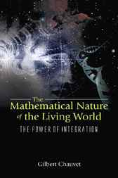 The Mathematical Nature Of The Living World by Gilbert Chauvet