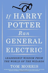 If Harry Potter Ran General Electric by Tom Morris