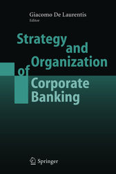 Strategy and Organization of Corporate Banking by Giacomo de Laurentis