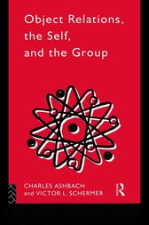 Object Relations, The Self and the Group by Charles Ashbach