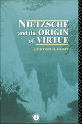 Nietzsche and the Origin of Virtue by Lester H. Hunt